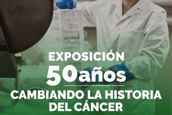 EXPOSICIÓN 50 AÑOS CAMBIANDO LA HISTORIA DEL CÁNCER